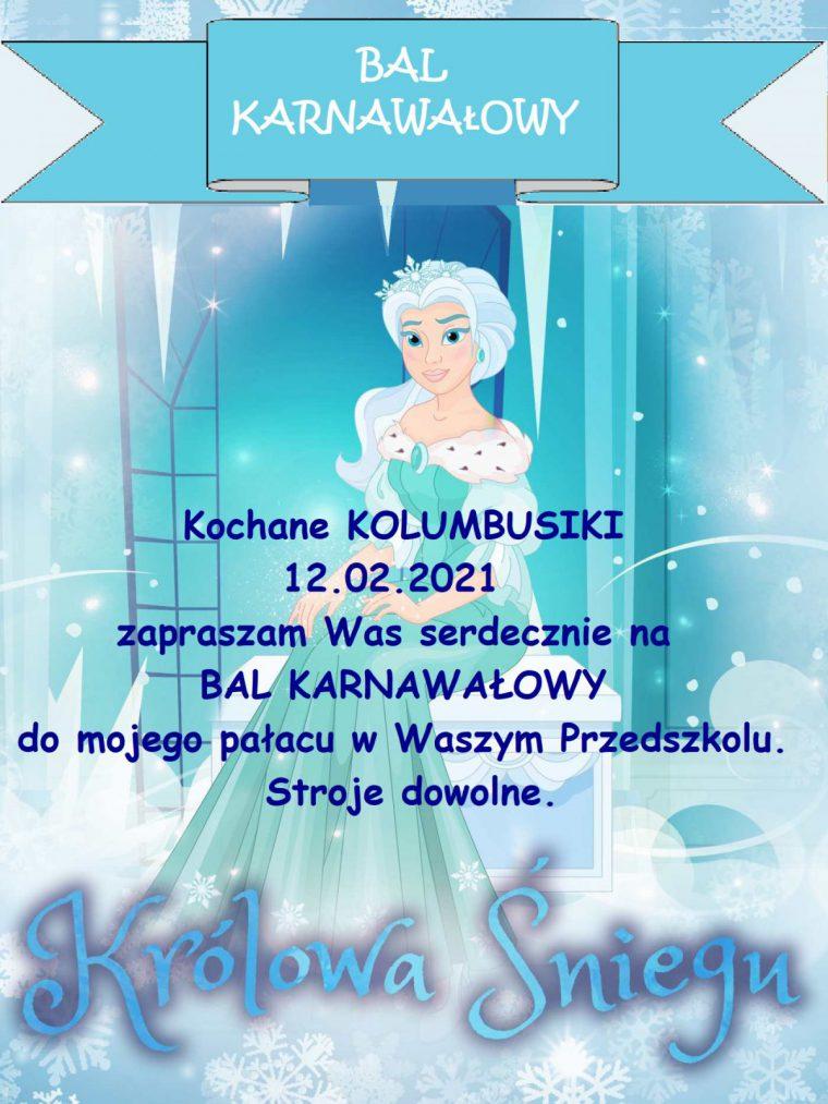 Kochane KOLUMBUSIKI 12.02.2012 zapraszam Was serdecznie na BAL KARNAWAŁOWY do mojego pałącu w Waszym Przedszkolu. Stroje dowolne. Królowa Śniegu